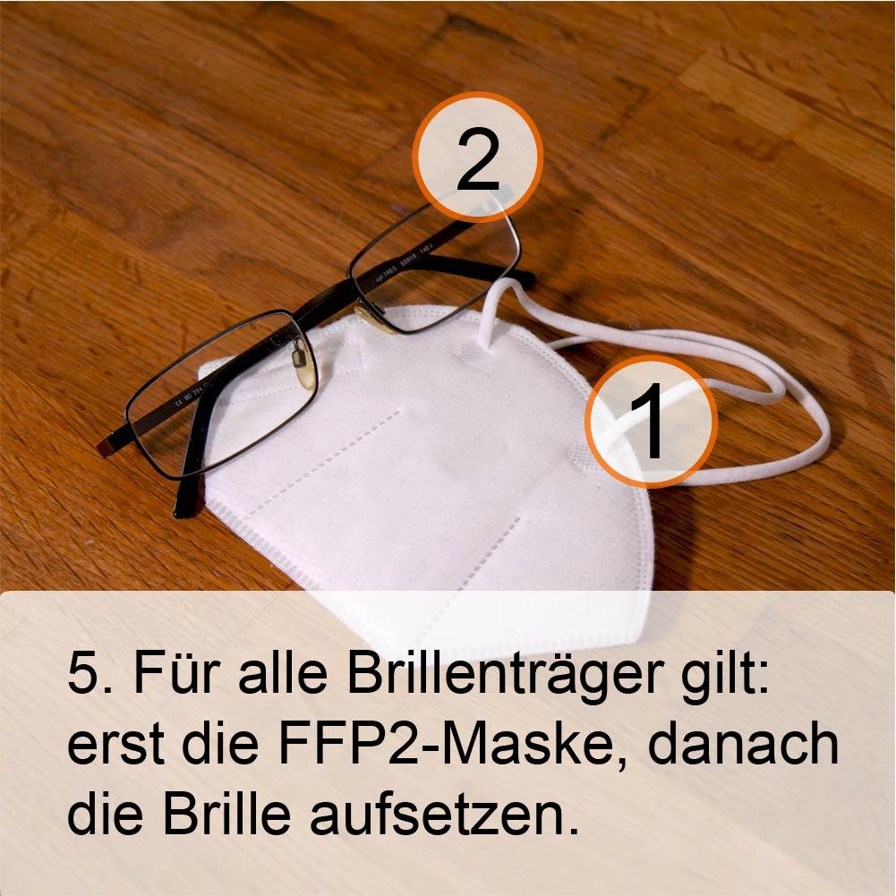 FFP2-Maske richtig aufsetzen Schritt 5:Setzen Sie erst Ihre Maske auf und danach die Brille